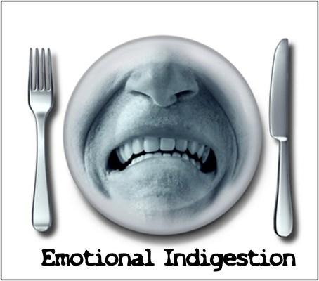 Emotional Indigestion