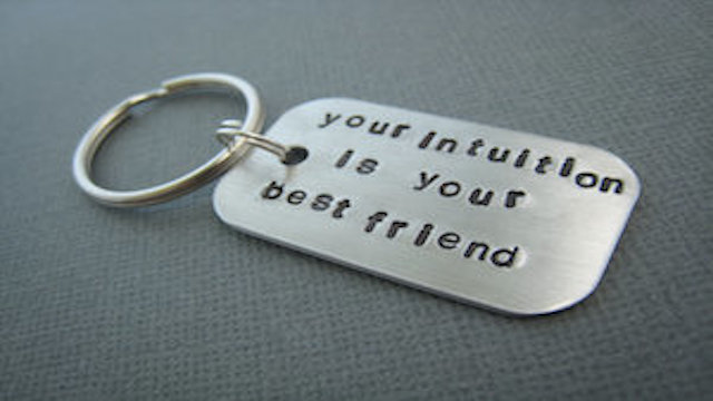 Your Intuition Is Your Best Friend