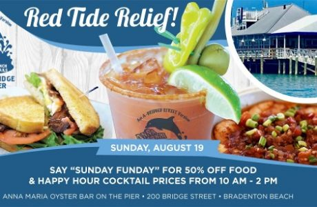 "Red Tide Relief! ""Sunday Funday,"" 50 % OFF from 10am – 2pm at Anna Maria Oyster Bar on the Pier, Bradenton Beach"