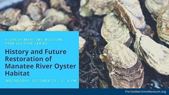 History of Manatee River Oyster Habitat at the Florida Maritime Museum in Cortez, FL
