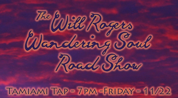 The Will Rogers Wandering Soul Road Show at Tamiami Tap in Sarasota, FL